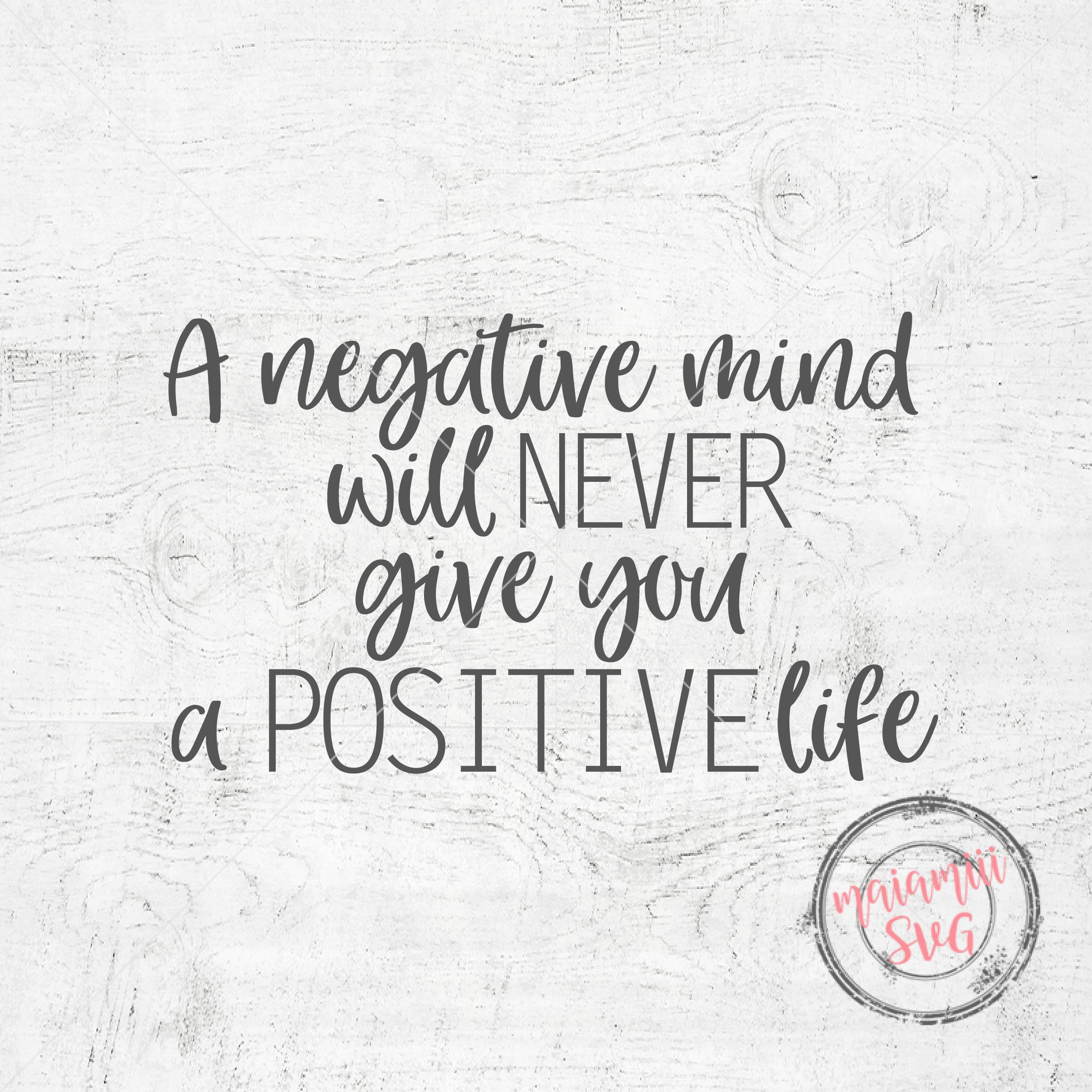 A Negative Mind Will Never Give You a Positive Life SVG