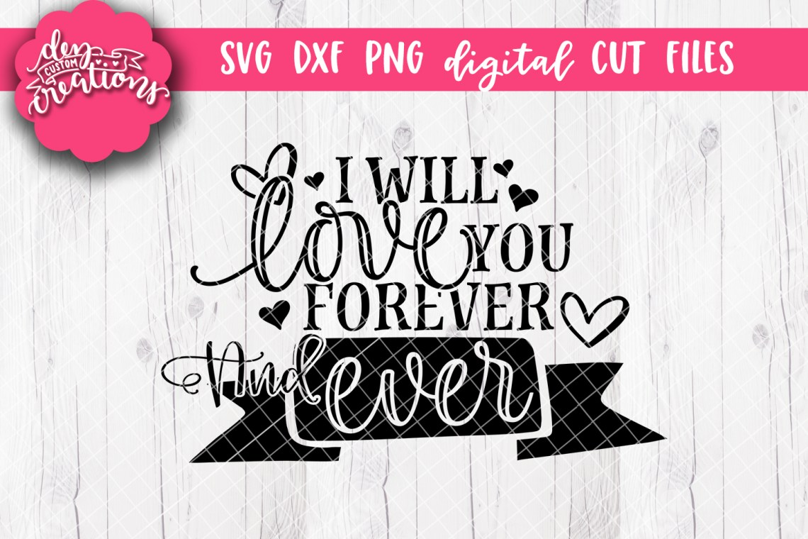 Download I Will Love You Forever and Ever - SVG DXF PNG Cut files ...