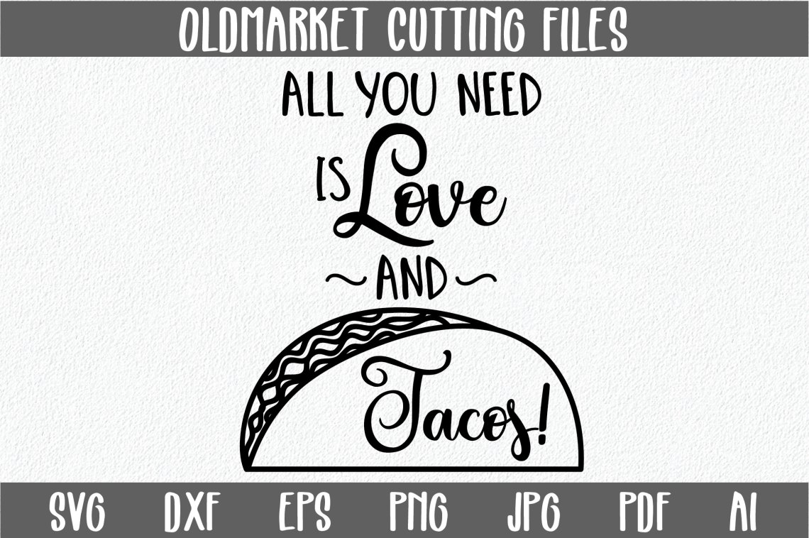 Download All you need is Love and Tacos SVG Cut File -SVG-DXF-PNG