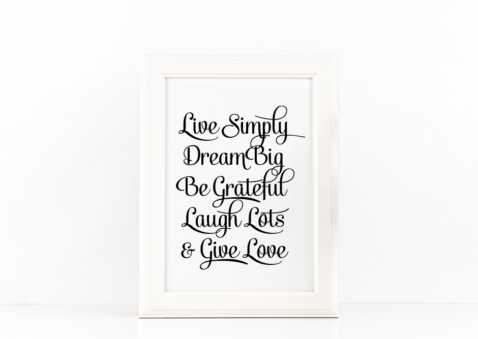 Live simply, Dream Big, Be Grateful, Laugh Lots, Give Love