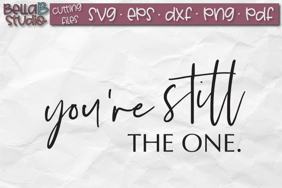 Download You're still the one SVG, Wood Sign Design, Love Quote SVG