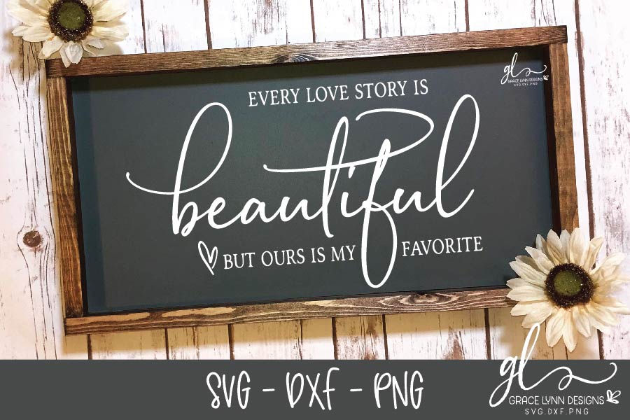 Download Every Love Story Is Beautiful But Ours Is My Favorite SVG