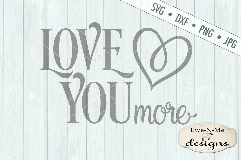 Love You More Valentine SVG DXF Cut File