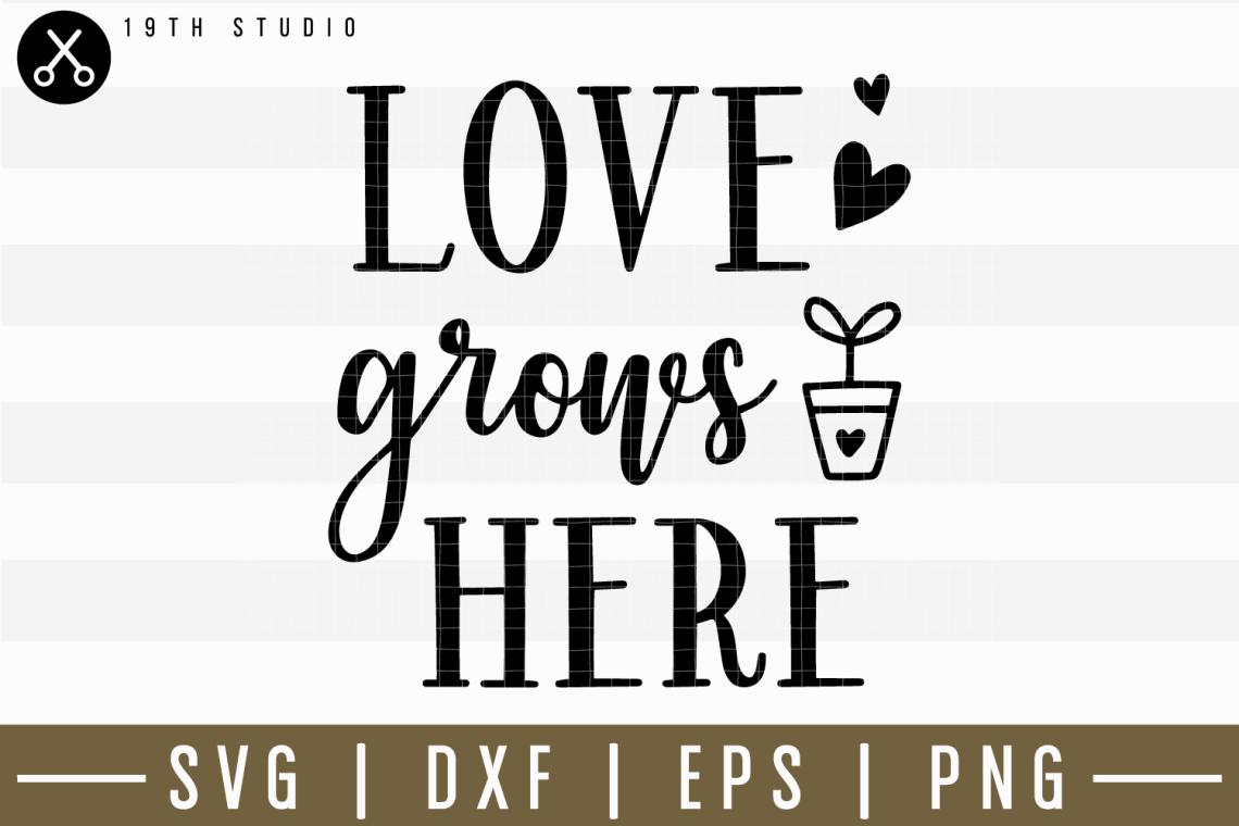 Download Love Grows Here SVG | M14F18 (182919) | SVGs | Design Bundles