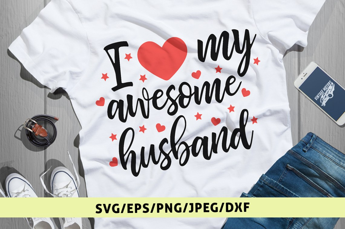 Download I Love My Awesome Husband - Love SVG EPS DXF PNG Cut Files
