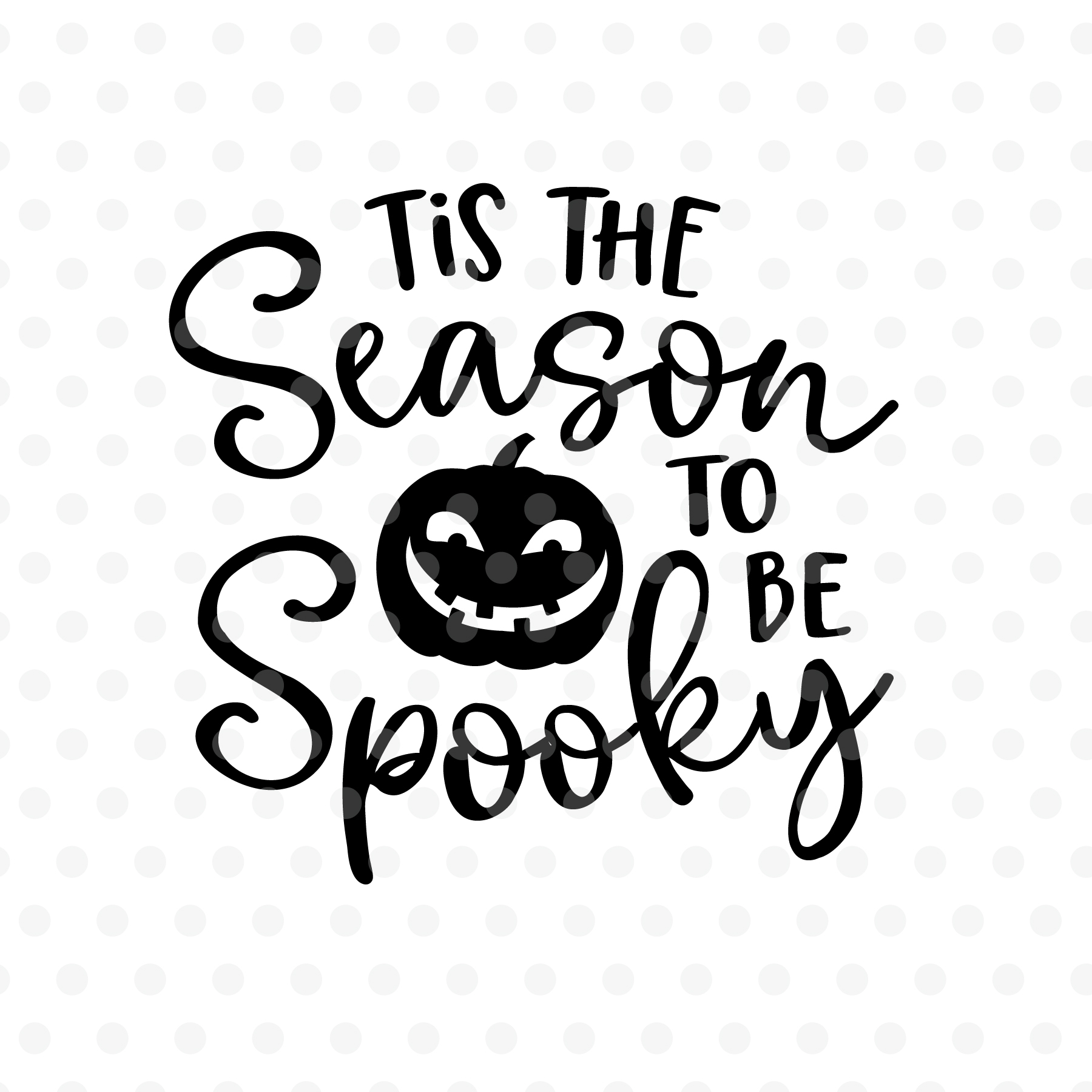 Tis The Season To Be Spooky Svg Eps Dxf