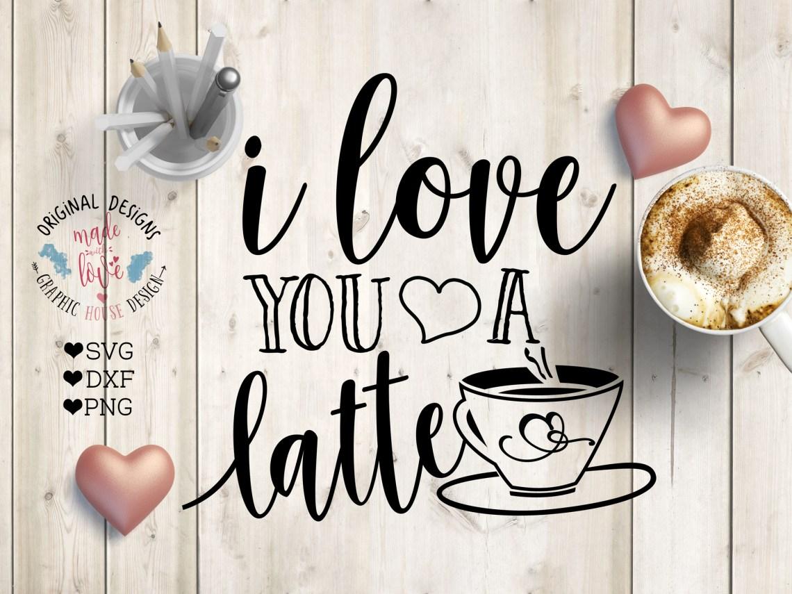 Download I love You a Latte Cut File SVG, DXF, PNG (29195) | SVGs ...
