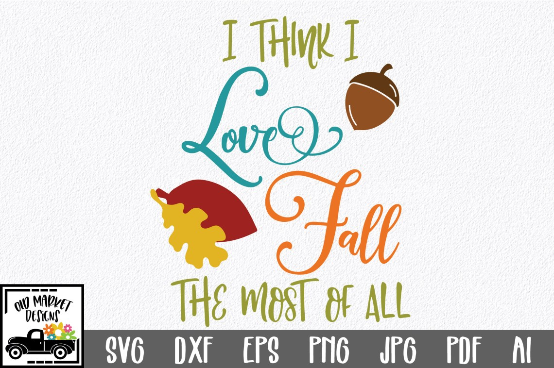Download I Love Fall the Most SVG - Fall SVG Cut File - DXF EPS PNG ...