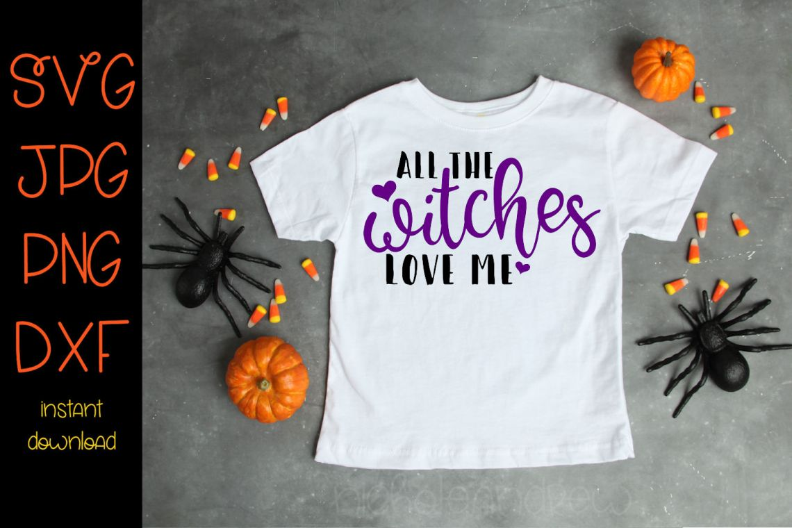 Download All The Witches Love Me - A Halloween SVG Cut File