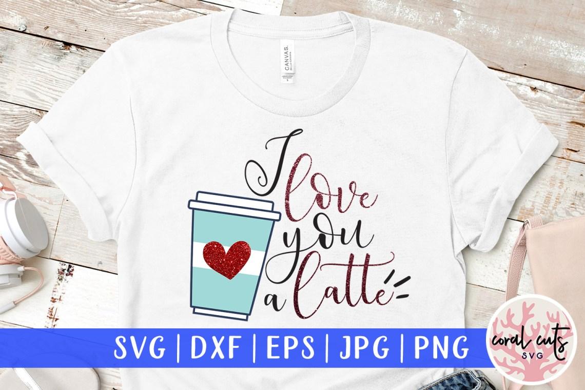 Download I love you a latte - Love & Valentine SVG EPS DXF PNG ...