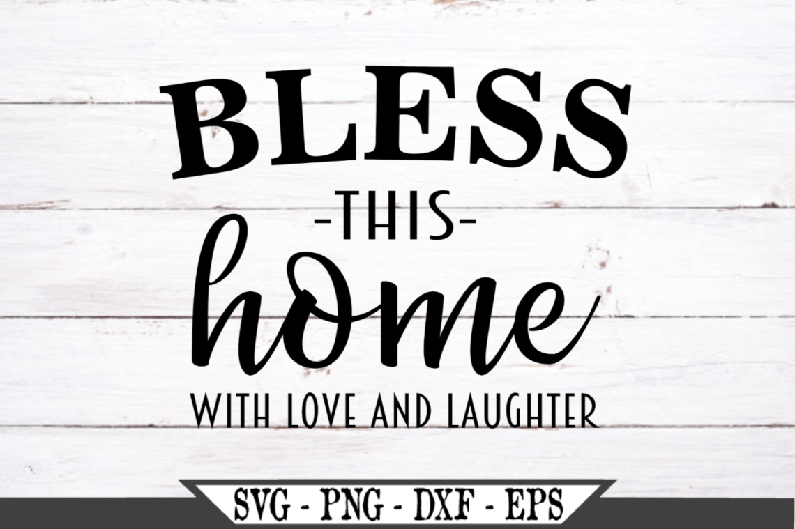 Download Bless This Home With Love And Laughter SVG (517805)   SVGs ...