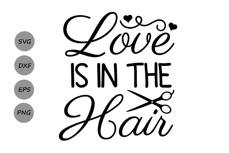 Love Is In The Hair Svg Hairdresser Svg Hair Stylist Svg