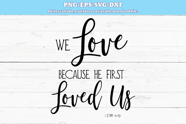 Download SVG PNG DXF We love because he first loved us svg, Bible ...