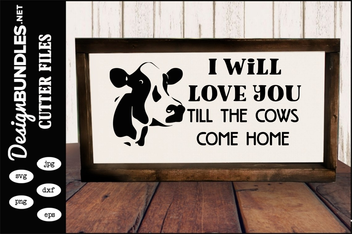 I Will Love You Till The Cows Come Home SVG