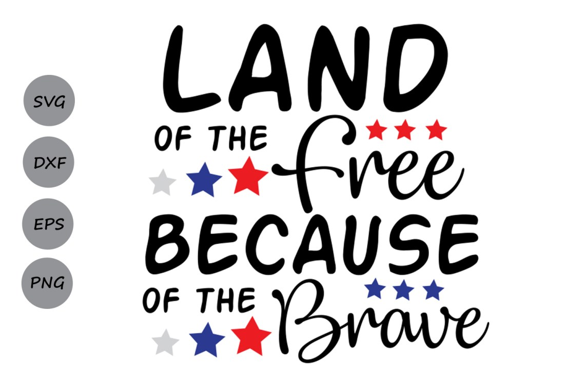 Download Land of the Free Because of the Brave SVG, Fourth of July ...