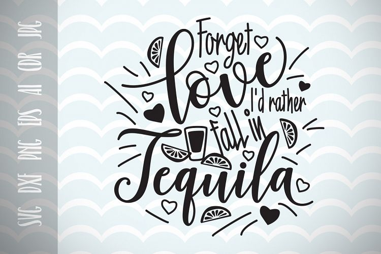Download Forget love I'd rather fall in Tequila SVG, Cut File, Fun ...