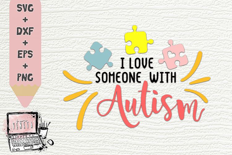 Download I love someone with Autism   Quotes   SVG, DXF   Cut file
