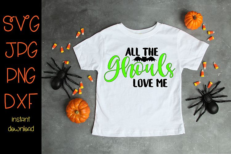 Download All The Ghouls Love Me - A Halloween SVG Cut File (109486 ...