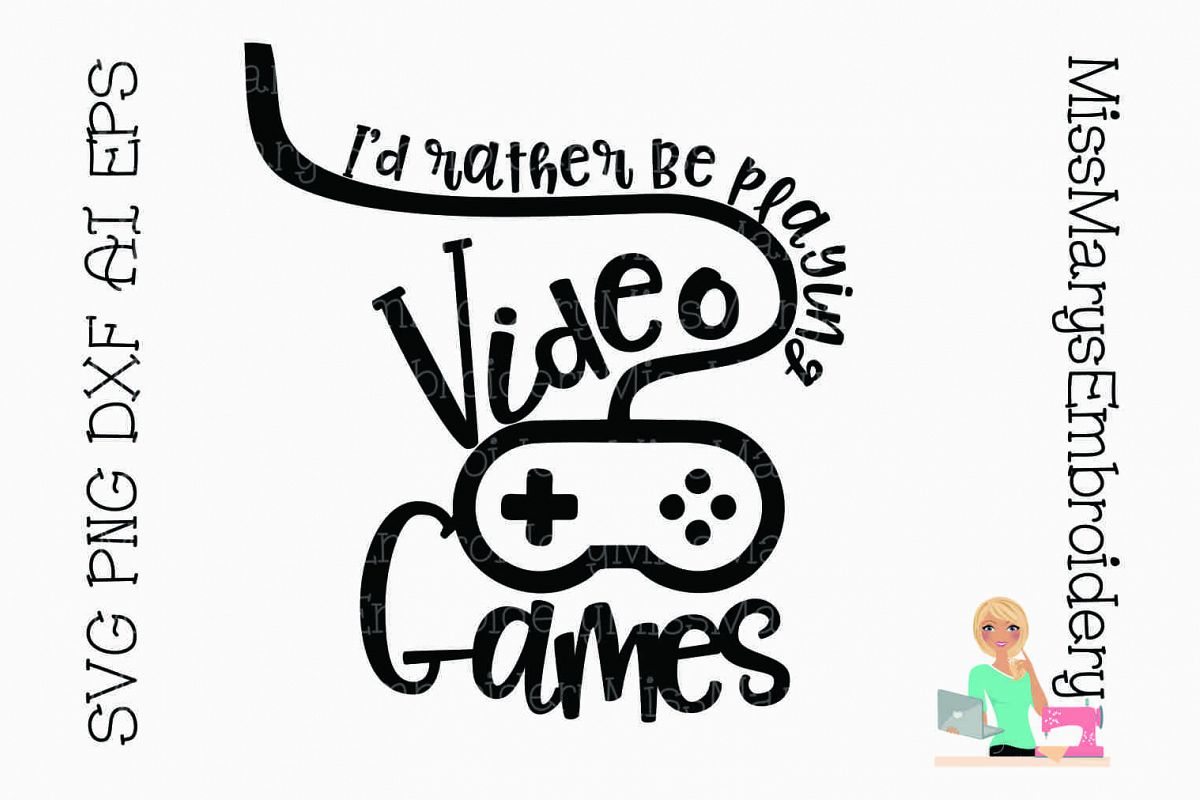 I'd Rather Play Video Games SVG Cutting File DXF EPS PNG
