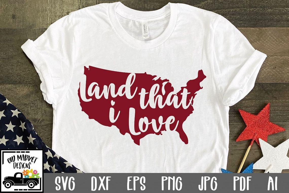 Land that I Love SVG Cut File - Patriotic SVG DXF EPS PNG