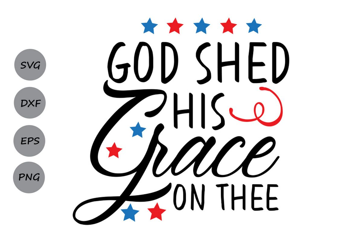 God Shed His Grace On Thee Svg 4th Of July Svg Patriotic