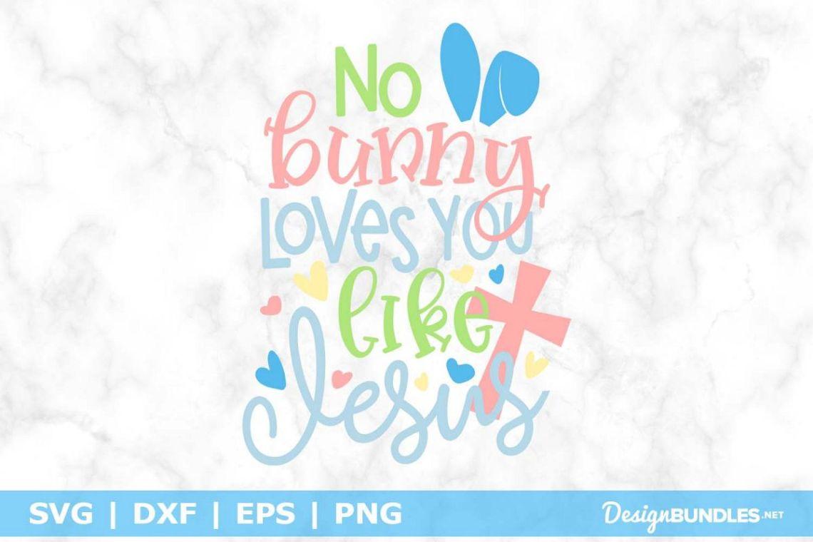 Download No Bunny Loves You Like Jesus SVG File