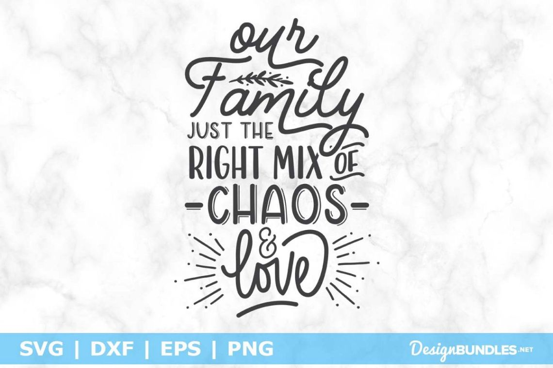 Download Our Family Just The Right Mix of Chaos & Love SVG File