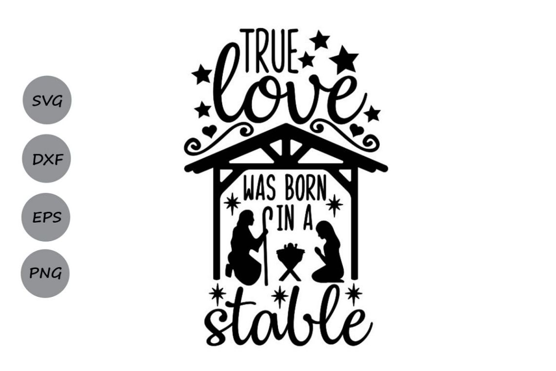 Download True Love Was Born In A Stable Svg, Christmas Svg, Jesus Svg