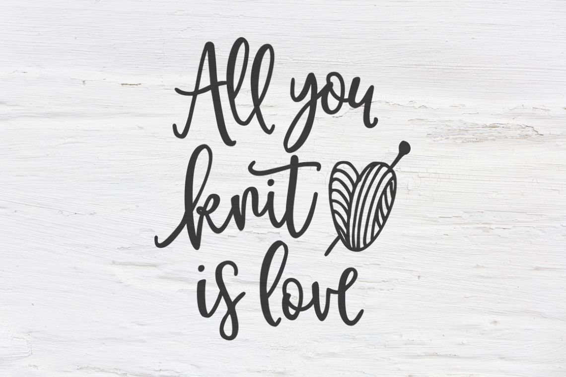 Download All you knit is love SVG, EPS, PNG, DXF (79295) | SVGs ...