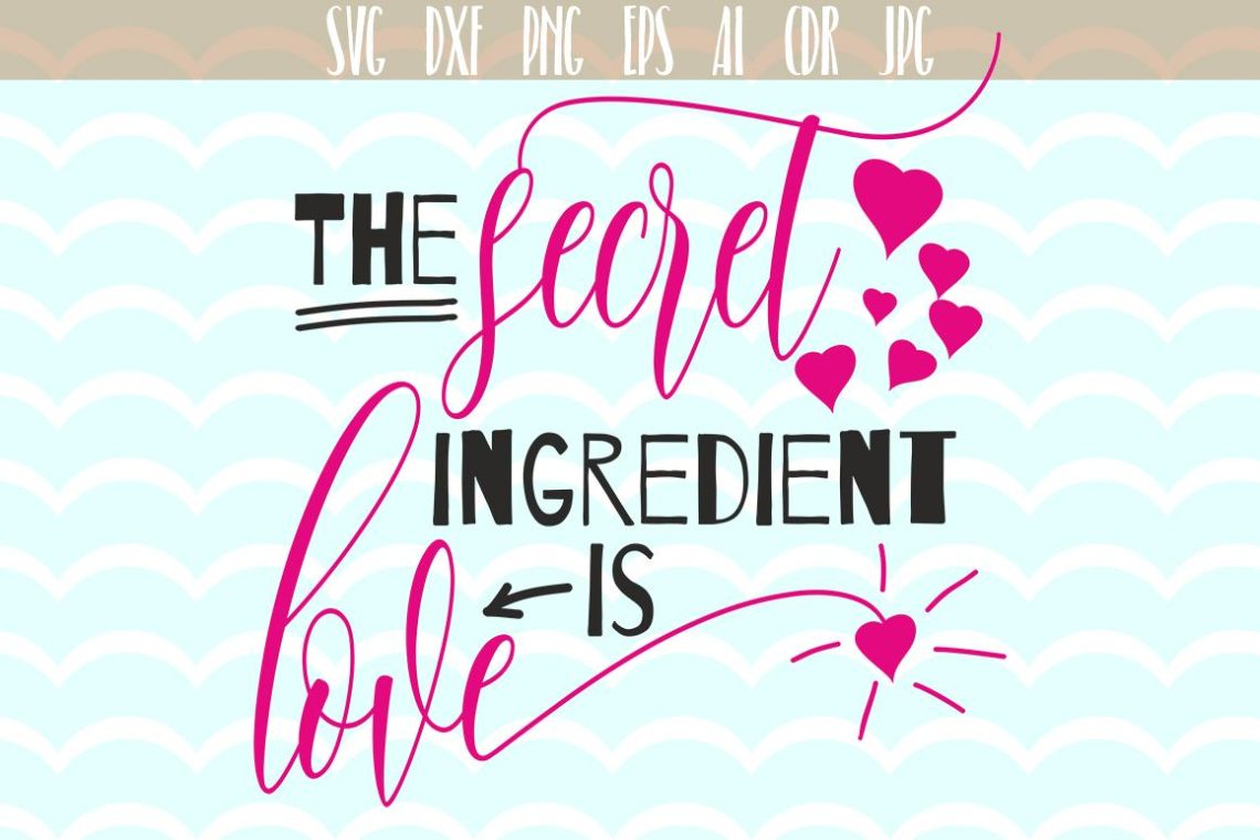 Download The secret ingredient is Love SVG, Love quote Svg Quotes ...