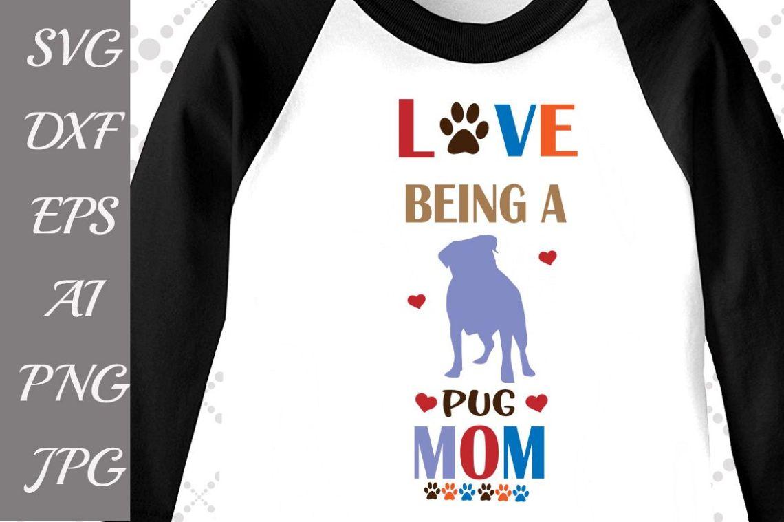 Download Love being a Pug Mom Svg (62949)   Illustrations   Design ...