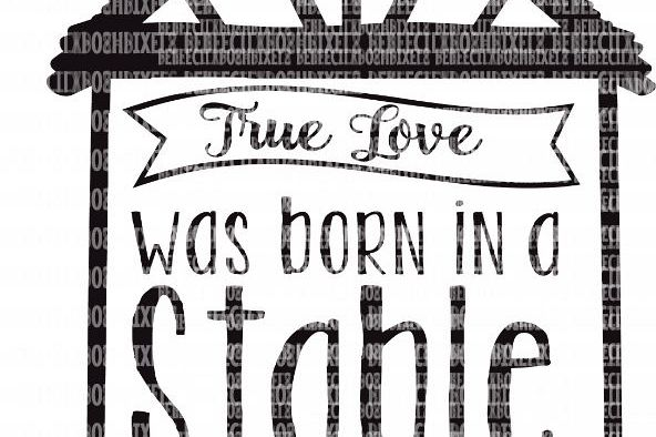 Christmas True Love Was Born In A Stable SVG Files Heat