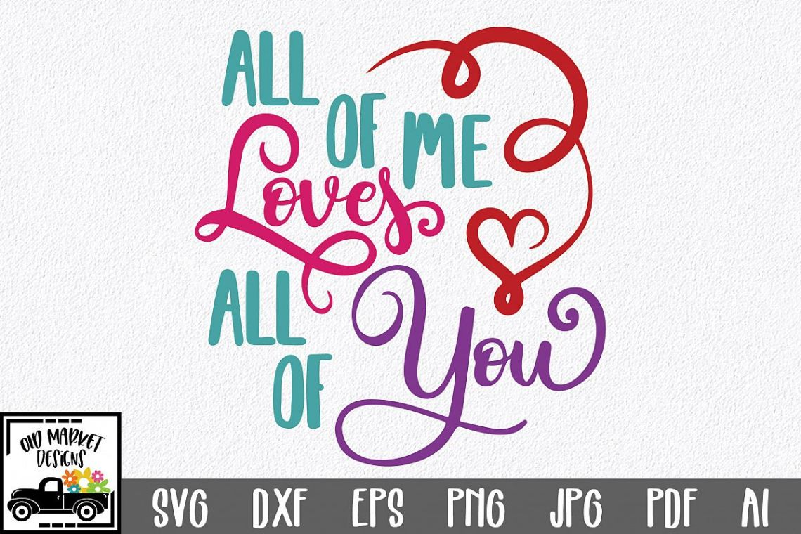 Download All of Me Loves All of You SVG Cut File - Valentine DXF ...