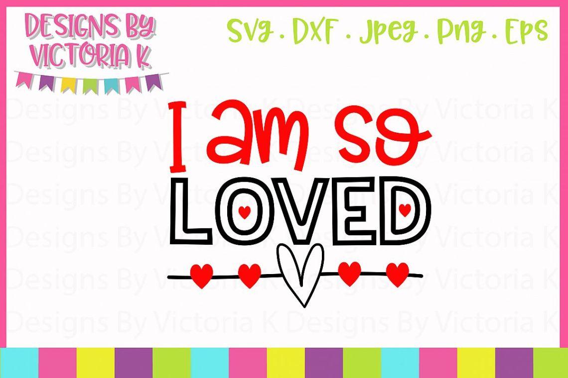 Download I am so Loved SVG Cut File