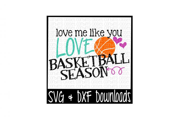 Download Basketball SVG * Love Me Like You Love Basketball Season ...