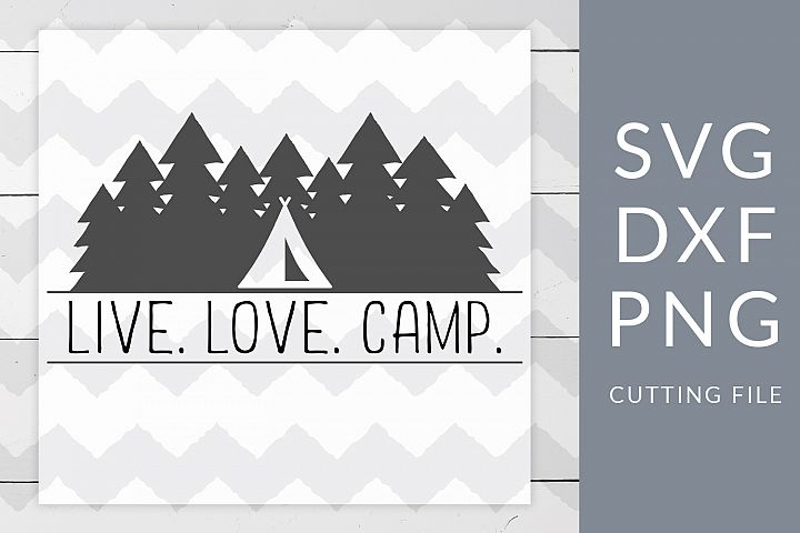 Download Live Love Camp Camping SVG, DXF, PNG, Cut File
