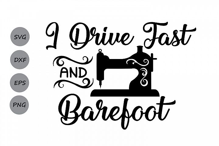 I Drive Fast And Barefoot SVG, Sewing Machine SVG