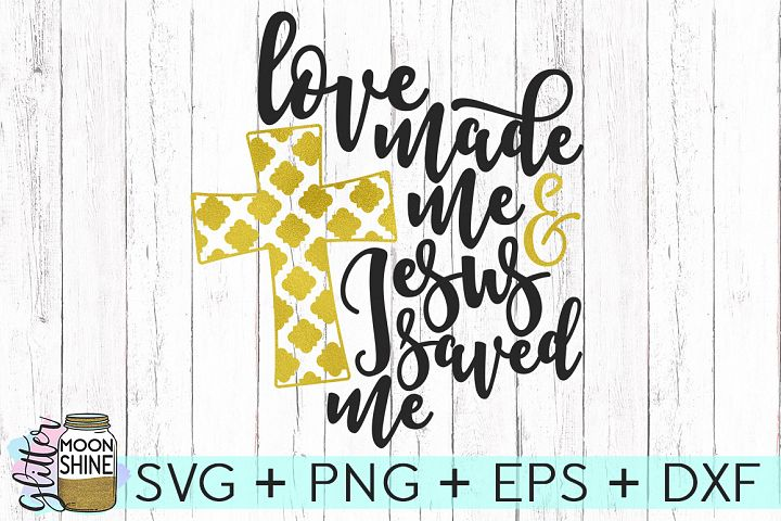 Download Love Made Me Jesus Saved Me SVG DXF PNG EPS Cutting Files
