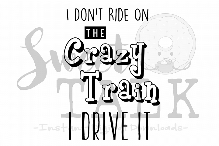I dont just ride on the Crazy Train, I drive it-svg,dxf