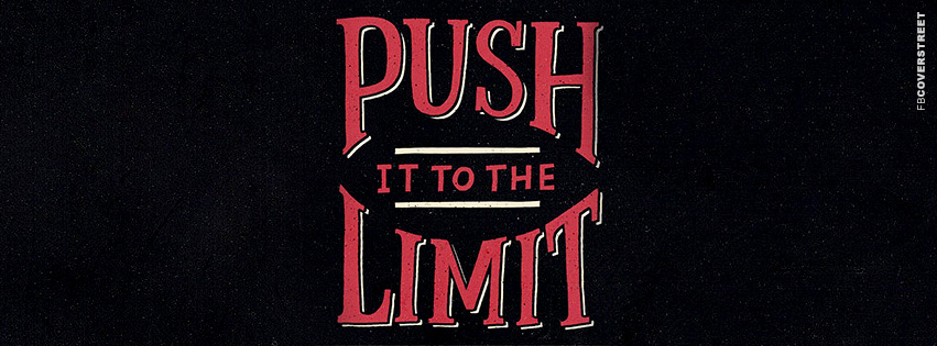 Push It To The Limit Facebook Cover - FBCoverStreet.com