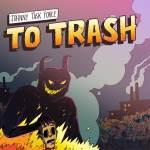 Johnny Task Force, To Trash