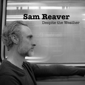 Sam Reaver - Despite The Weather