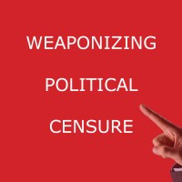 Weaponizing Political Censure to Silence Dissent