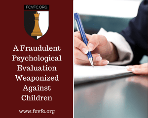 A Fraudulent Psychological Evaluation Weaponized Against Children