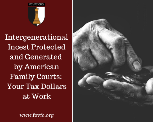 Intergenerational Incest  Protected and Generated by American Family Courts: Your Tax Dollars at Work