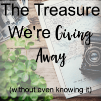 The Treasure We're Giving Away (without even knowing it)