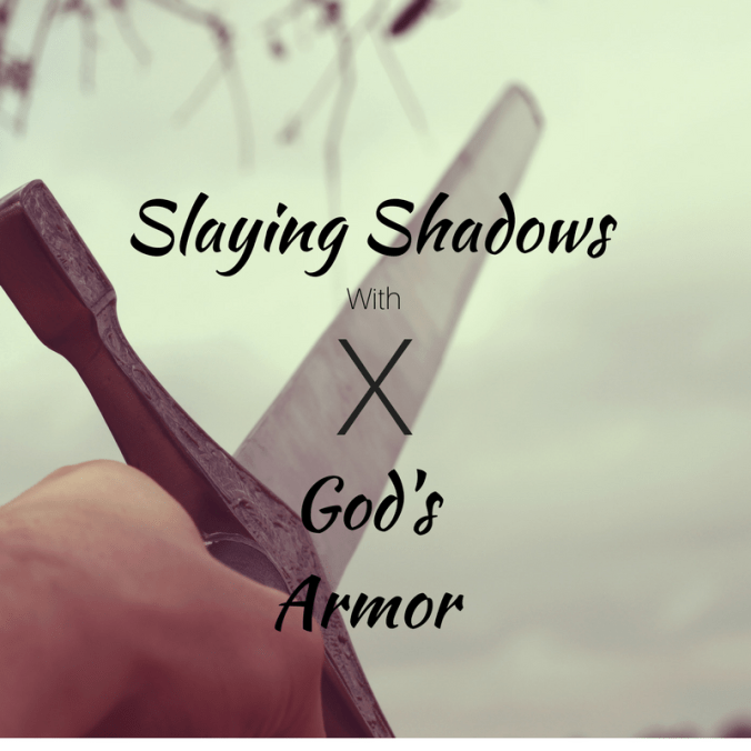 Slaying Shadows With God's Armor