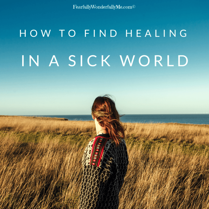 how to find healing in a sick world