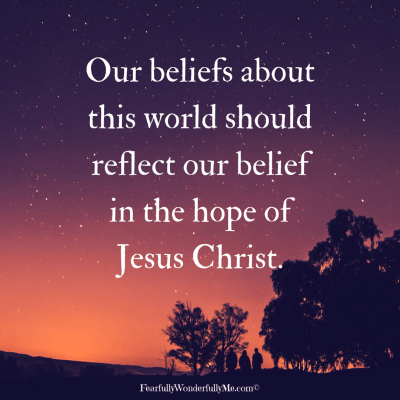 Our beliefs should reflect the hope of Christ.