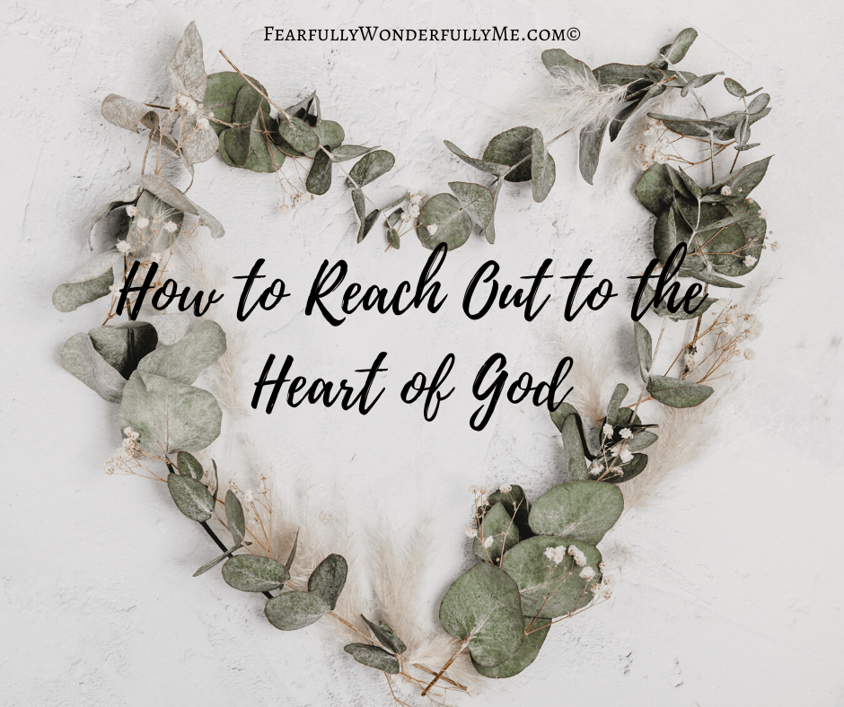 How to Reach Out to the Heart of God